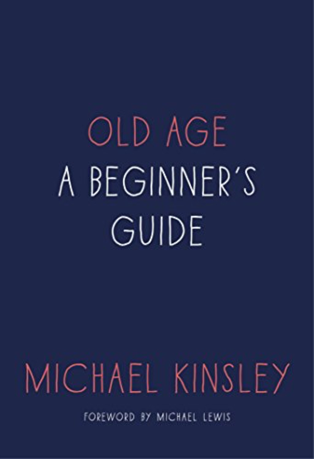 Old Age: A Beginner's Guide by Michael Kinsley