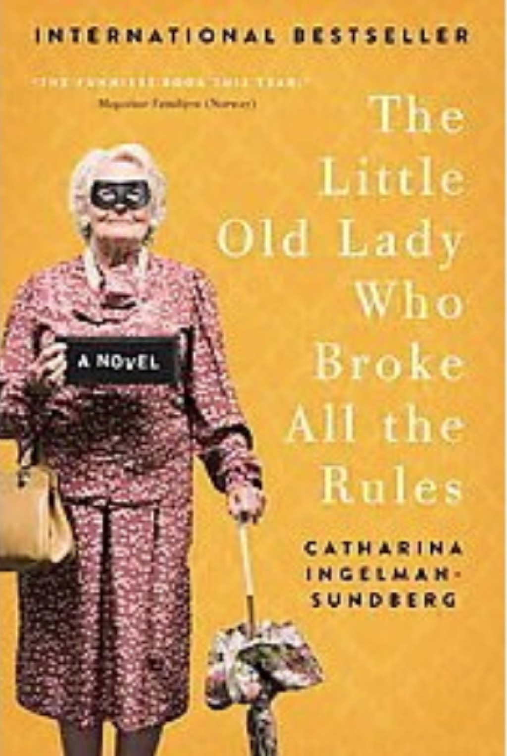 The Little Old Lady Who Broke All The Rules by Catherina Ingelman-Sunderberg