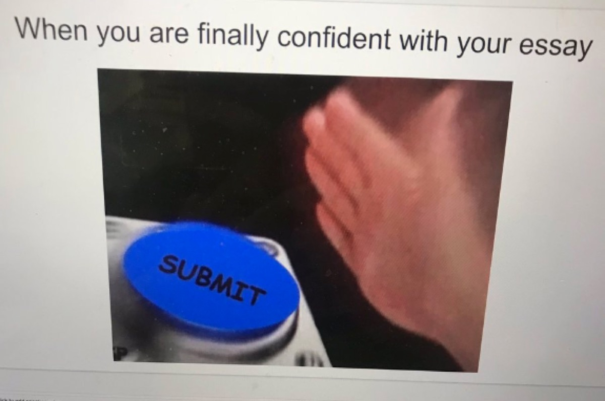 """Meme shows hand over button that says """"Submit"""" and reads """"When you are finally confident with your essay"""" for English teacher meme project"""