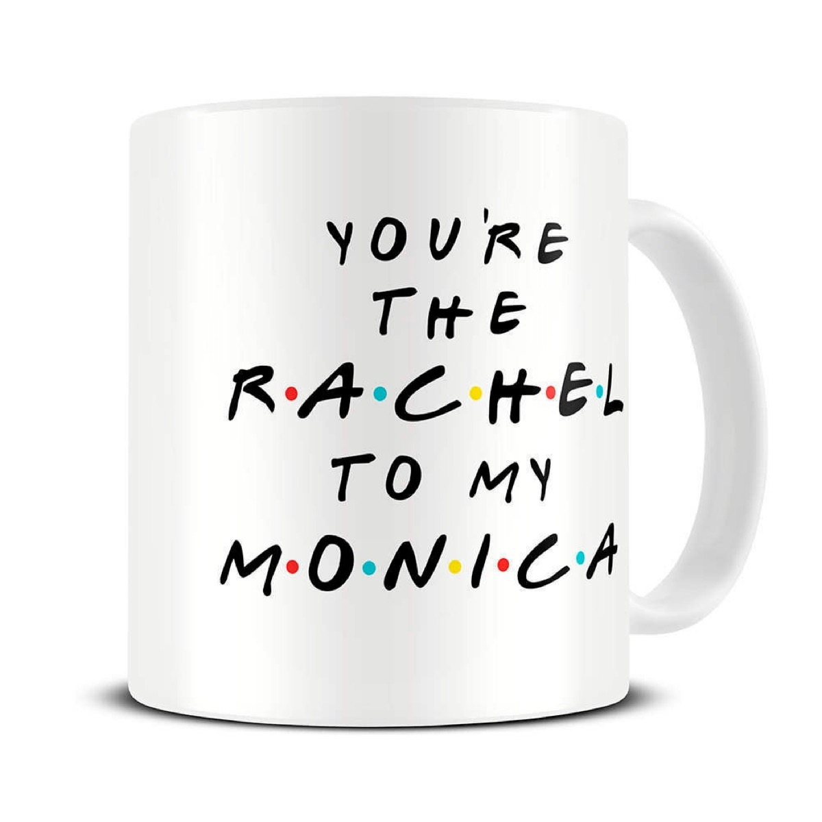 """mug with """"you're the rachel to my monica"""" on the front, best friend gifts"""