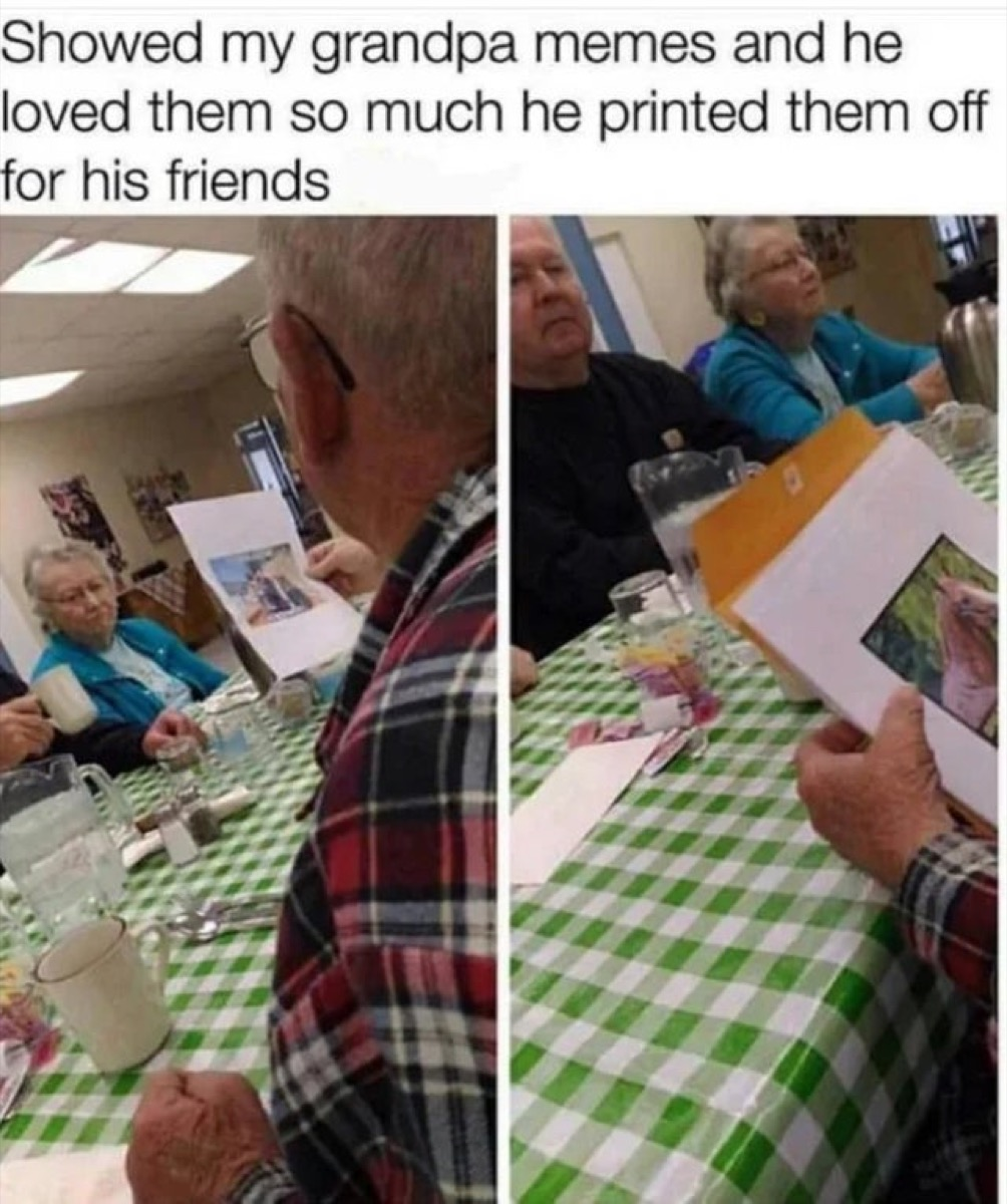 """Photo of seniors holding printed pictures with caption """"Showed my grandpa memes and he loved them so much he printed them off for his friends."""""""