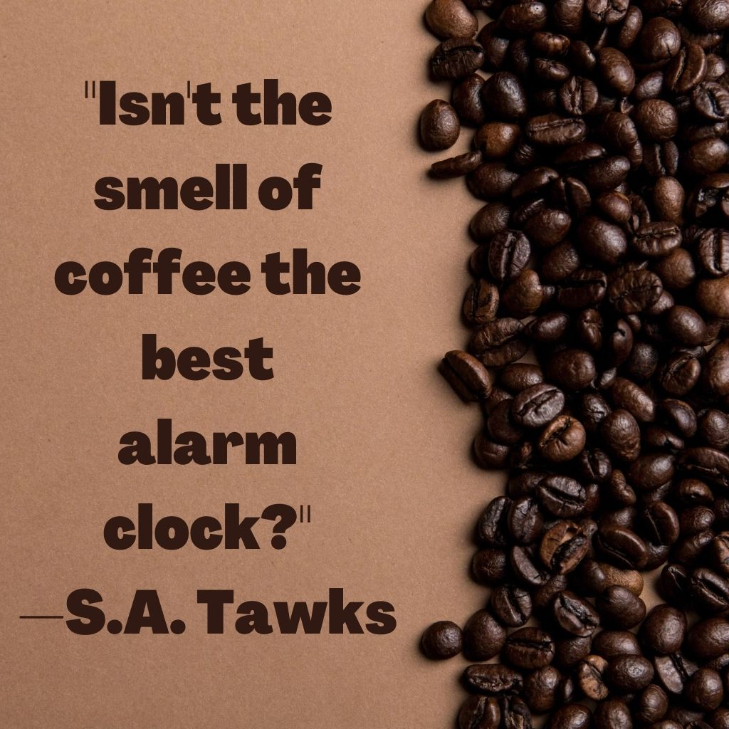 Isn't the smell of coffee the best alarm clock