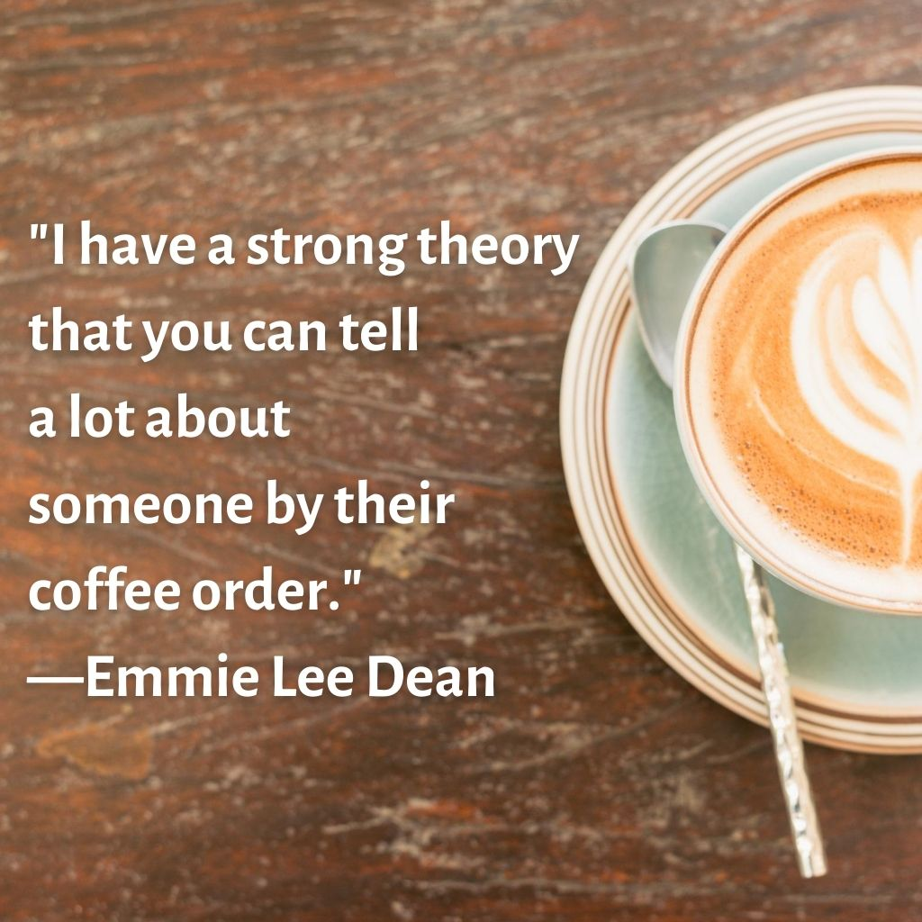 I have a strong theory that you can tell a lot about someone by their coffee order.