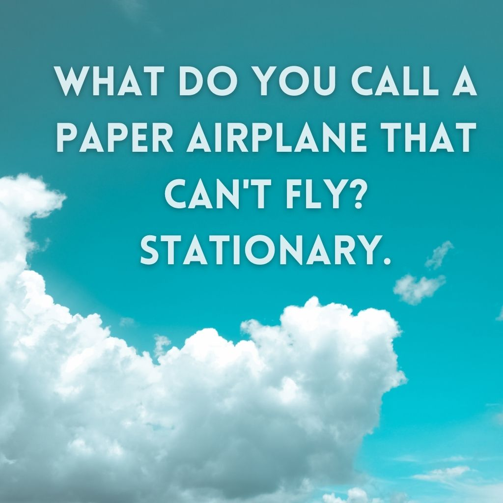 """""""What do you call a paper airplane that can't fly? Stationary."""" against blue sky background."""