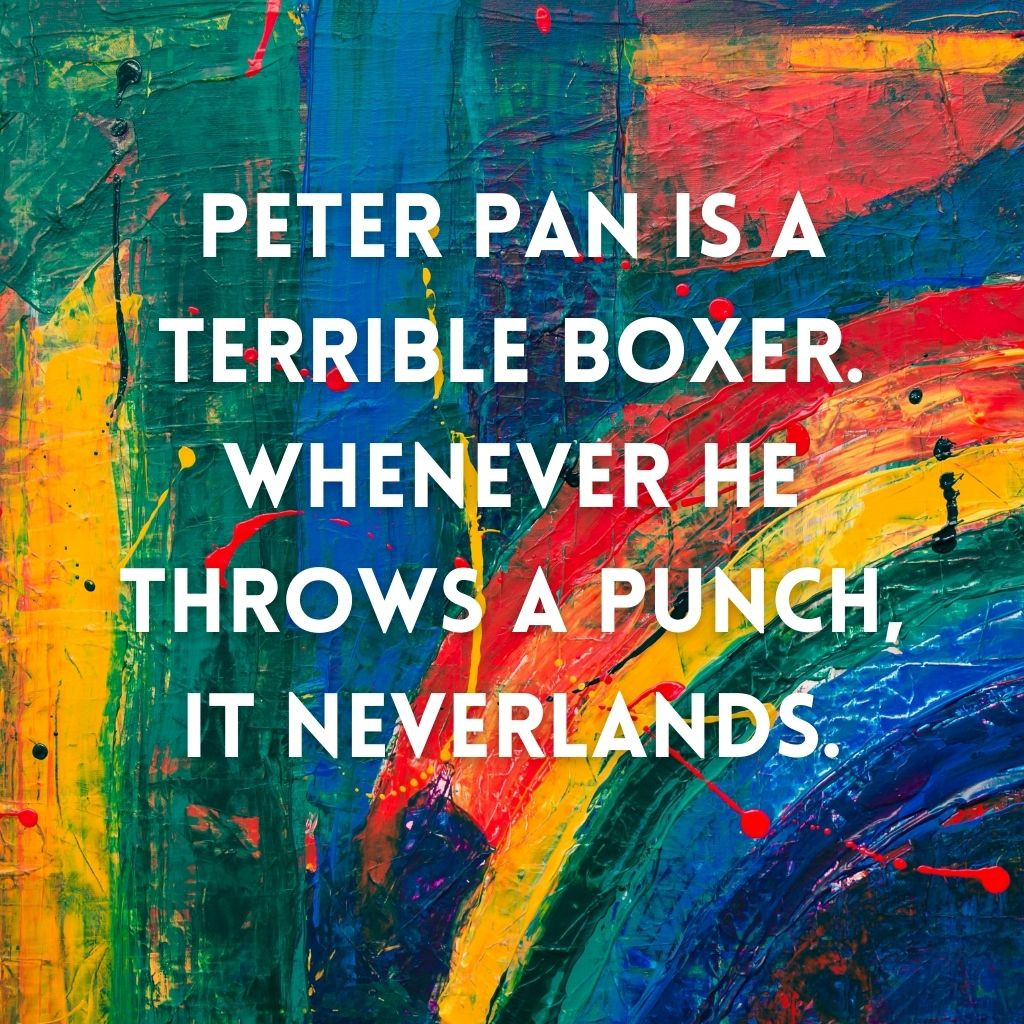 """""""Peter Pan is a terrible boxer. Whenever he throws a punch, it Neverlands"""" against rainbow background"""