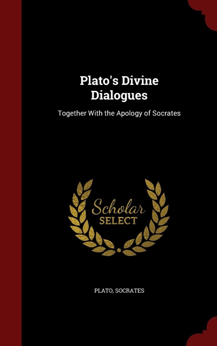 """Book cover of """"Plato's Divine Dialogues: Together with the Apology of Socrates"""" by Plato, Socrates"""